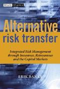 Alternative Risk Transfer Integrated Risk Management Through Insurance, Reinsurance, and the...