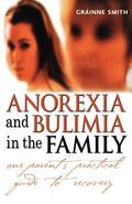 Anorexia and Bulimia in the Family One Parent's Practical Guide to Recovery