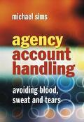 Agency Account Handling Avoiding Blood Sweat and Tears