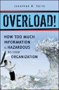 Overload! : How Too Much Information Is Hazardous to Your Organization