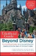 Beyond Disney: The Unofficial Guide to Universal Orlando, SeaWorld & the Best of Central Flo...