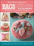 Bags, Pillows, and Pincushions : 35 Quick and Easy Projects
