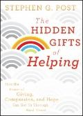 The Hidden Gifts of Helping: How the Power of Giving, Compassion, and Hope Can Get Us Throug...