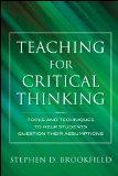 Teaching for Critical Thinking: Tools and Techniques to Help Students Question Their Assumpt...