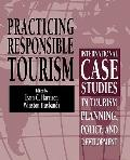Practicing Responsible Tourism : International Case Studies in Tourism Planning, Policy, and...
