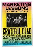 Marketing Lessons from the Grateful Dead : What Every Business Can Learn from the Most Iconi...