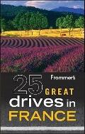 Frommer's 25 Great Drives in France (Best Loved Driving Tours)