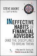 Ineffective Habits of Financial Advisors (And the Disciplines to Break Them) : A Framework f...