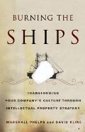 Burning the Ships : Transforming Your Company's Culture Through Intellectual Property Strategy