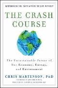 Crash Course : The Unsustainable Future of Our Economy, Energy, and Environment