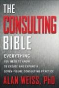 Consulting Bible : Everything You Need to Know to Create and Expand a Seven-Figure Consultin...
