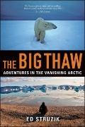 The Big Thaw: Adventures in the Vanishing Arctic