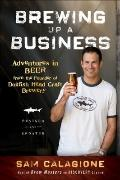 Brewing up a Business : Adventures in Beer from the Founder of Dogfish Head Craft Brewery