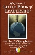 Little Book of Leadership : The 12. 5 Strengths of Responsible, Reliable, Remarkable Leaders...
