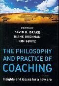 The Philospohy and Practice of Coaching