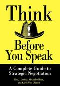 Think Before You Speak The Complete Guide to Strategic Negotiation
