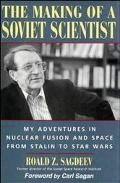 Making of a Soviet Scientist My Adventures in Nuclear Fusion and Space from Stalin to Star Wars