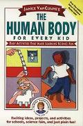 Janice VanCleave's the Human Body for Every Kid Easy Activities That Make Learning Science Fun