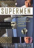 Supermen The Story of Seymour Cray and the Technical Wizards Behind the Supercomputer