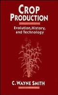 Crop Production Evolution, History, and Technology