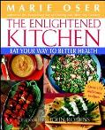Enlightened Kitchen Eat Your Way to Better Health