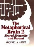 The Metaphorical Brain 2: Neural Networks and Beyond - Michael A. Arbib - Hardcover