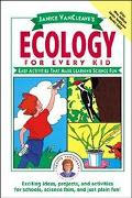Janice Vancleave's Ecology for Every Kid Easy Activities That Make Learning About the Enviro...