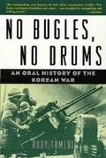 No Bugles, No Drums An Oral History of the Korean War