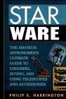 Star Ware: The Amateur Astronomer's Ultimate Guide to Choosing, Buying, and Using Telescopes...