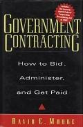Government Contracting: How to Bid, Administer, and Get Paid