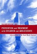 Handbook of Prevention and Treatment With Children and Adolescents Intervention in the Real ...