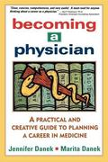 Becoming a Physician A Practical and Creative Guide to Planning a Career in Medicine