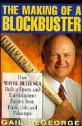 Making of a Blockbuster How Wayne Huizenga Built a Sports and Entertainment Empire from Tras...