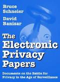 Electronic Privacy Papers Documents on the Battle for Privacy in the Age of Surveillance