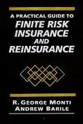 Practical Guide to Finite Risk Insurance and Reinsurance - R. George Monti - Hardcover