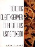 Building Client/Server Applications Using Tuxedo