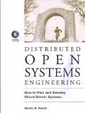Distributed Open Systems Engineering: How to Plan and Develop Client-Server Systems