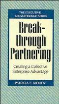 Breakthrough Partnering Creating a Collective Enterprise Advantage