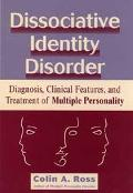 Dissociative Identity Disorder Diagnosis, Clinical Features, and Treatment of Multiple Perso...