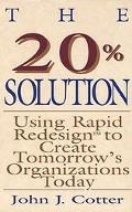 20% Solution Using Rapid Redesign to Create Tomorrow's Organizations Today