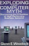 Exploding the Computer Myth Discovering the 13 Realities of High Performance Business Systems