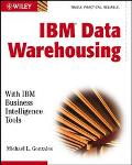 IBM Data Warehousing With IBM Business Intelligence Tools