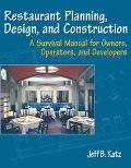 Restaurant Planning, Design, and Construction A Survival Manual for Owners, Operators, and D...