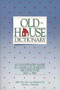 Old House Dictionary An Illustrated Guide to American Domestic Architecture