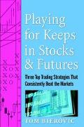 Playing for Keeps in Stocks and Futures Three Top Trading Strategies That Consistently Beat ...