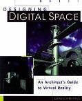 Designing Digital Space An Architect's Guide to Virtual Reality