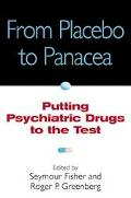 From Placebo to Panacea Putting Psychiatric Drugs to the Test