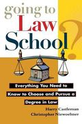 Going to Law School? Everything You Need to Know to Choose and Pursue a Degree in Law