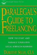 Paralegal's Guide to Freelancing How to Start and Manage Your Own Legal Services Business