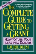 Complete Guide to Getting a Grant How to Turn Your Ideas into Dollars